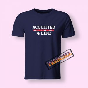 Acquitted 4 Life T-Shirt