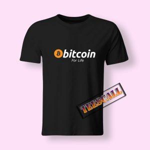 Bitcoin For Life Tshirt
