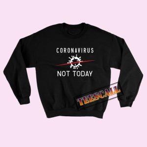 Corona Virus not today Sweatshirts