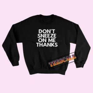 Don't Sneeze On Me Thanks Sweatshirts