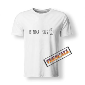 a1 Kinda Sus Impostor T Shirt 300x300 - TeesCall : Unsual Graphic Tees For Women's or Men's